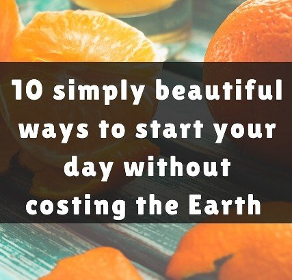 Simply beautiful ways to start your day